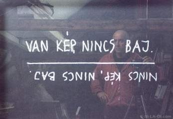 There is the image no problem, there is no image no problem (Van kép- Nincs kép)